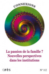 La passion de la famille ? Nouvelles perspectives dans les institutions