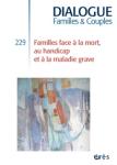 Dialogue, n° 229 - septembre 2020 - Familles face à la mort, au handicap et à la maladie grave